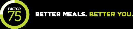 Factor 75. Better Meals. Better You.